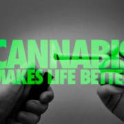 Why does Cannabis Make Life Better?