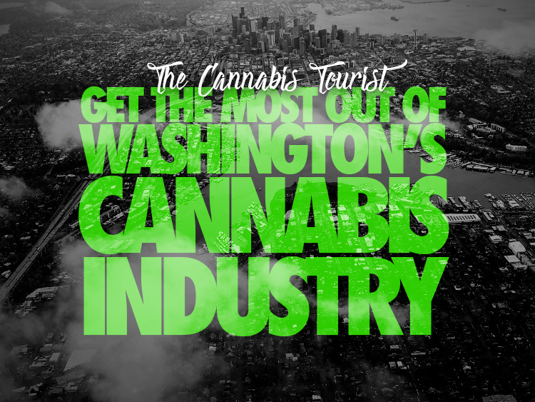 The Cannabis Tourist: Get the Most out of Washington's Cannabis Industry
