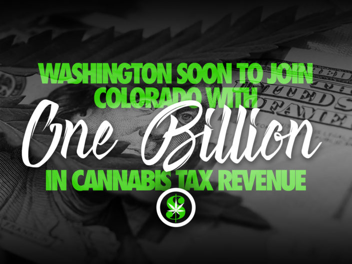 Washington Soon to Join Colorado with One Billion in Cannabis Tax Revenue