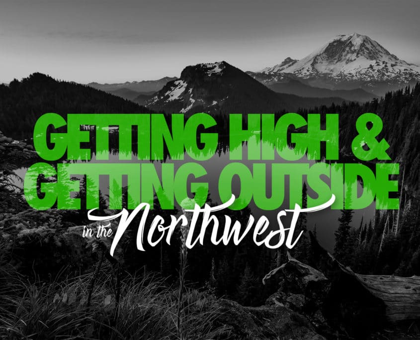 Getting High and Getting Outside in the Northwest