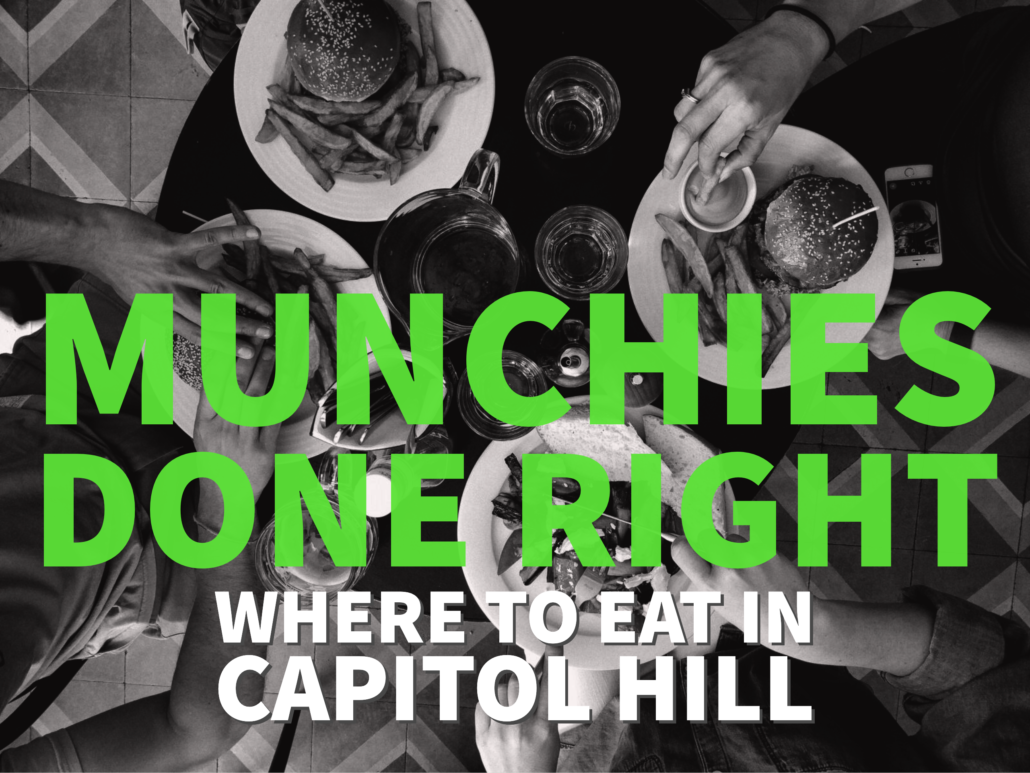 Munchies Done Right: Where to Eat in Capitol Hill