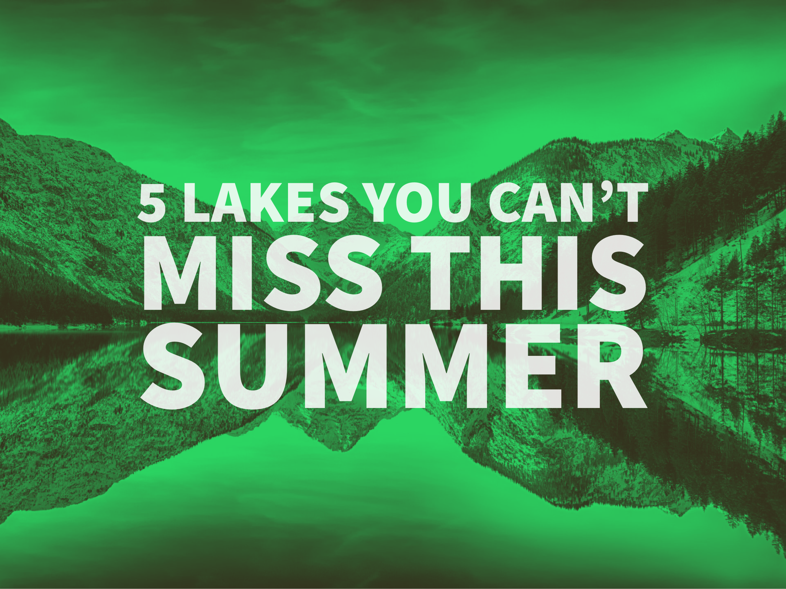 5 Lakes you can't miss this Summer