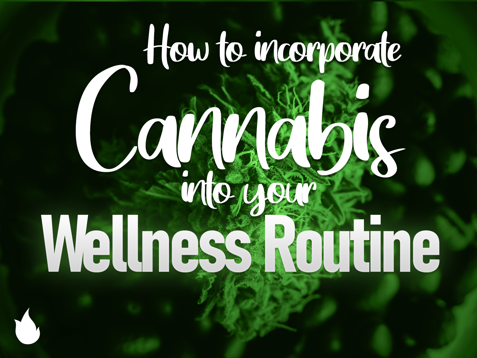 How to Incorporate Cannabis Into Your Wellness Routine