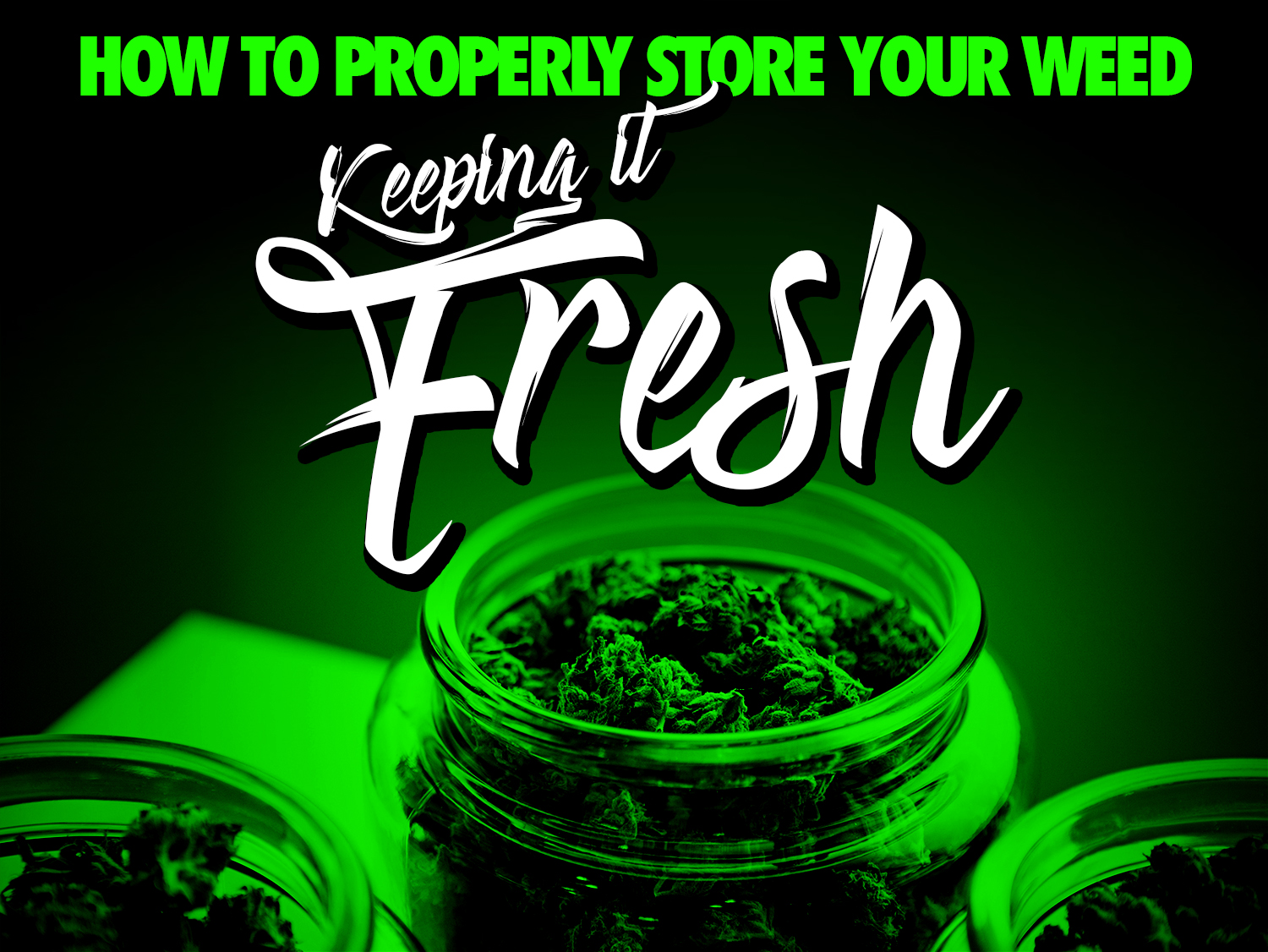 How To Properly Store Weed And Keep It Fresh