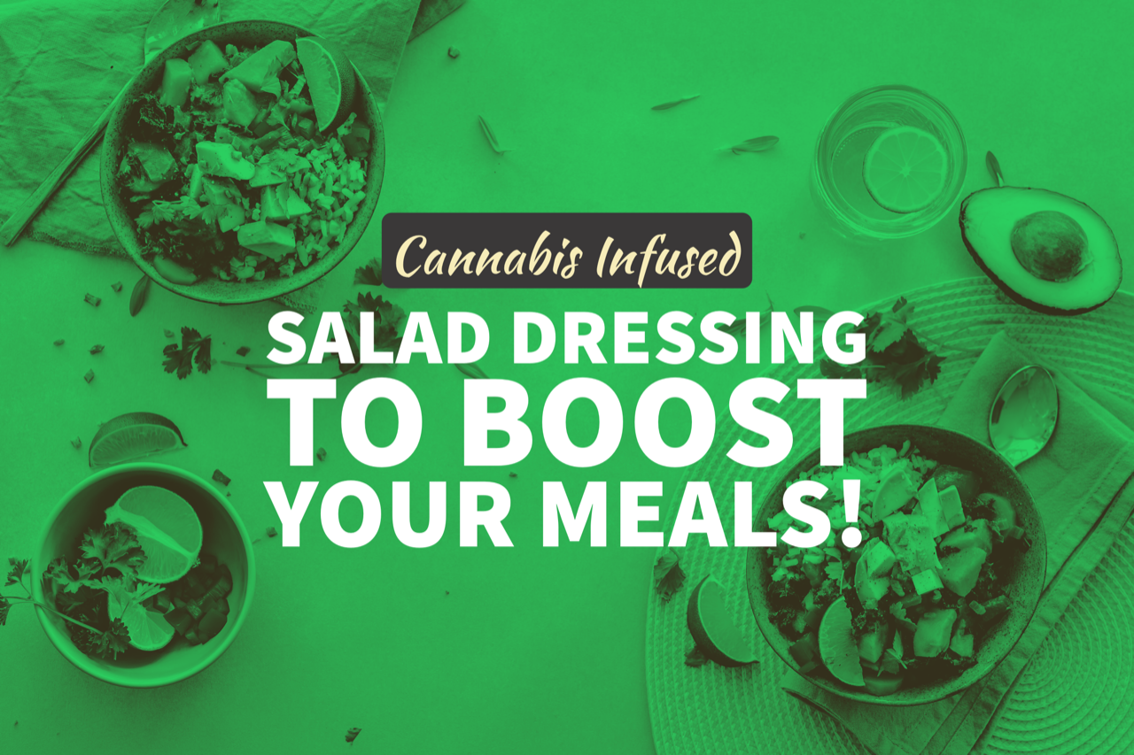 Cannabis Infused Salad Dressings to Boost Your Meals