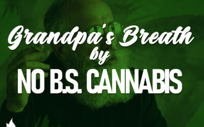 Grandpa's Breath by No B.S. Just Cannabis