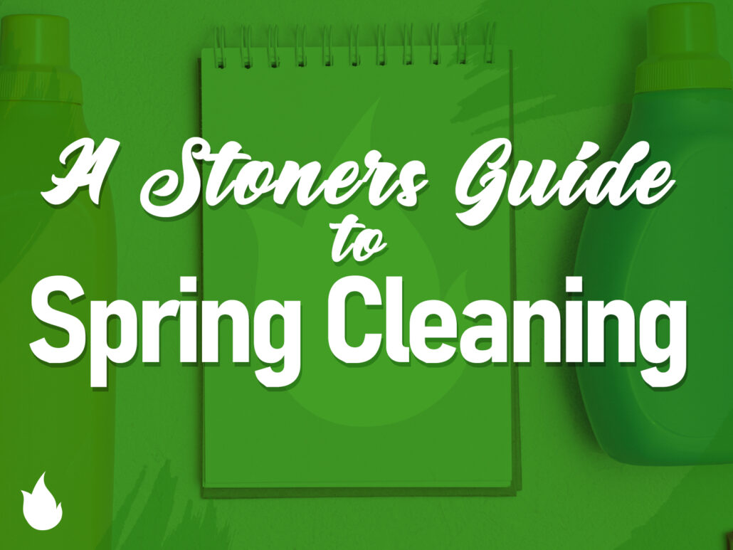A Stoner's Guide to Spring Cleaning