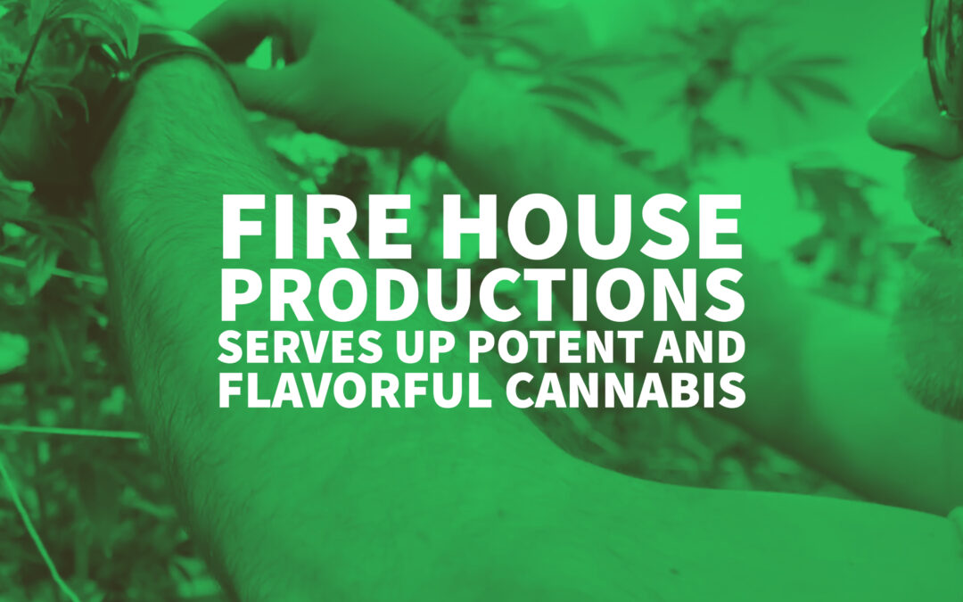Fire House Productions Serves Up Potent And Flavorful Cannabis