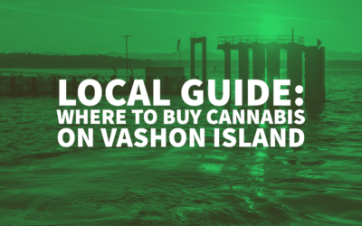 Local Guide: Where To Buy Cannabis on Vashon Island