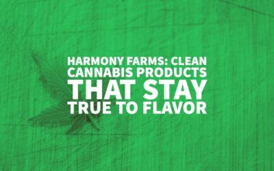 Harmony Farms: Clean Cannabis Products That Stay True To Flavor