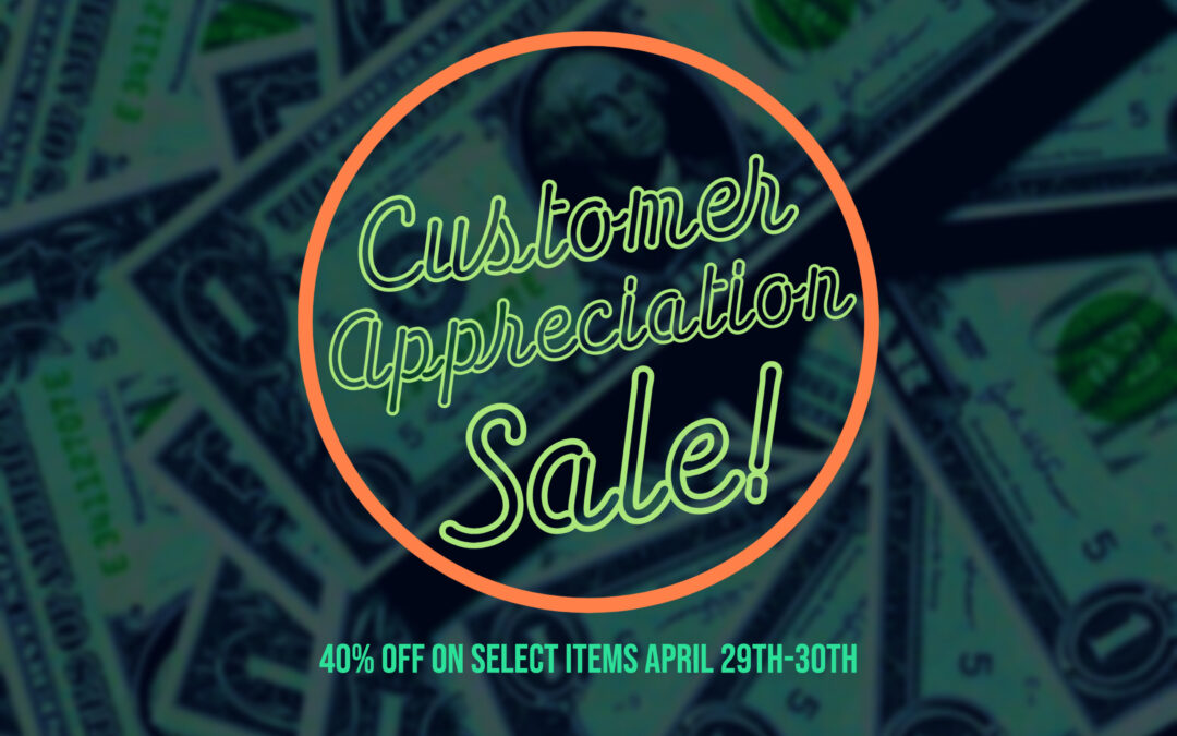 Customer Appreciation Sale 4/29-30 2021