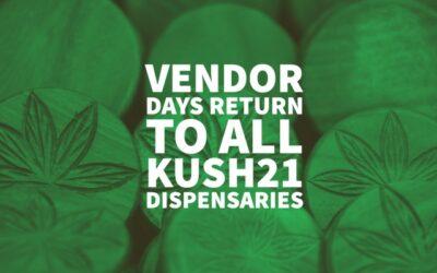 Vendor Days Return To All Kush21 Dispensaries