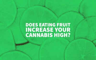 Does Eating Fruit Increase Your Cannabis High?