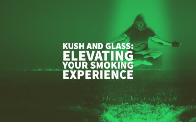 Kush And Glass: Elevating Your Smoking Experience