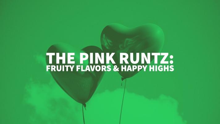The Pink Runtz: Fruity Flavors & Happy Highs